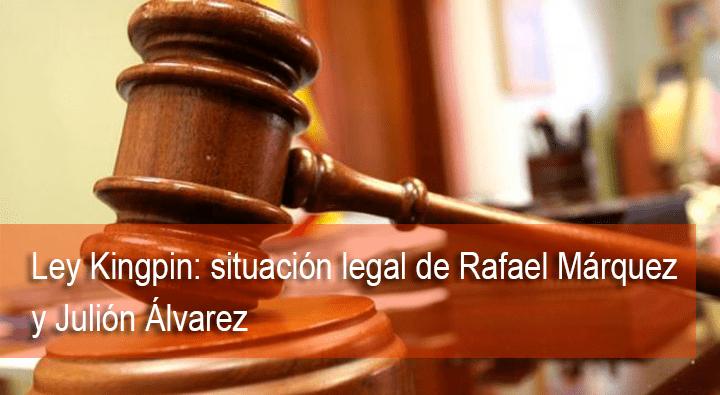 Ley kingpin a Rafa Márquez y Julión Álvarez